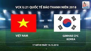 U.21 Quốc tế Báo Thanh Niên 2018 | Việt Nam - Gimhae CFC (Hàn Quốc) | Trực tiếp