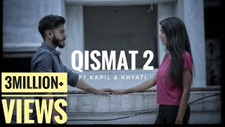 Qismat 2  Full Song  Kapil  Khyati  B Praak  Ammy