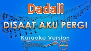 Dadali - Disaat Aku Pergi (Karaoke Lirik Tanpa Vokal) by GMusic