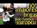As 10 PIORES brigas do futebol europeu.
