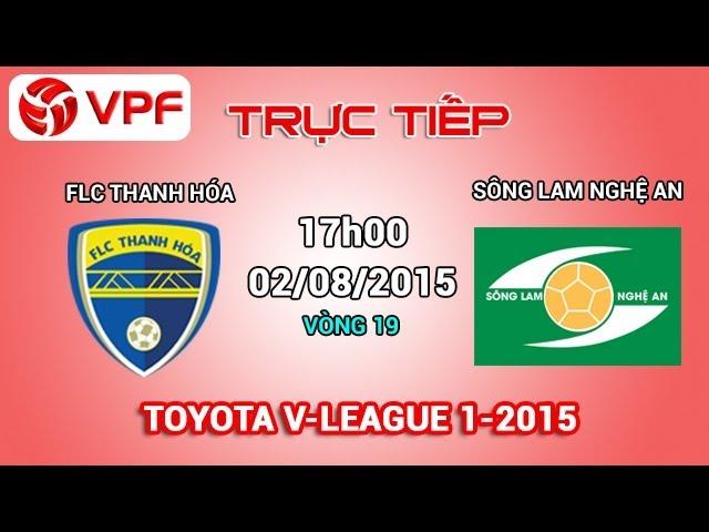 Trực tiếp: FLC Thanh Hóa vs SLNA – V19 V.League 2015