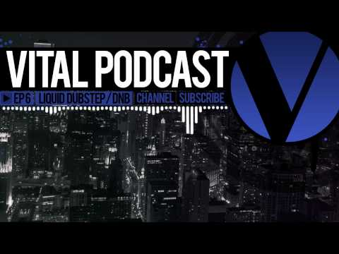 Vital Podcast: Ep 6 - Liquid Dubstep & DnB Mix 2012