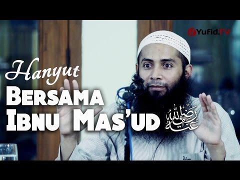Kajian Umum : Hanyut Bersama Ibnu Mas'ud - Ustadz Dr. Syafiq Basalamah