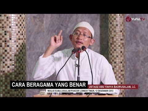 Pengajian Agama Islam: Cara Beragama Yang Benar - Ustadz Badrusalam, Lc.