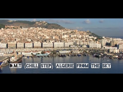 D.M.T - chillstep - ( Algeria from the Sky )