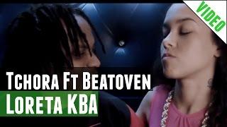 Beatoven - Tchora Ft Loreta KBA  (Video Oficial)