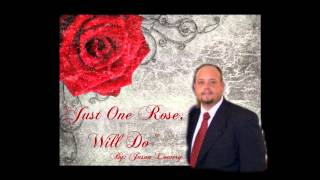 JUST ONE ROSE WILL DO - By Jason Lowery