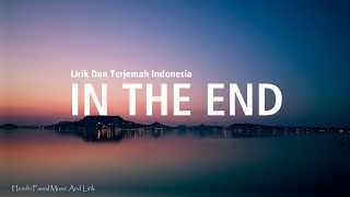 In The End | Ft. Mellen GI & tommee Profitt remix Lirik Dan Terjemah Bahasa Indonesia