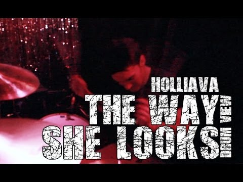HOLLIAVA - The Way She Looks (Drum View)