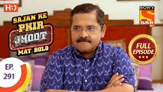 Sajan Re Phir Jhoot Mat Bolo - Ep 291 - Full Episode - 9th July, 2018