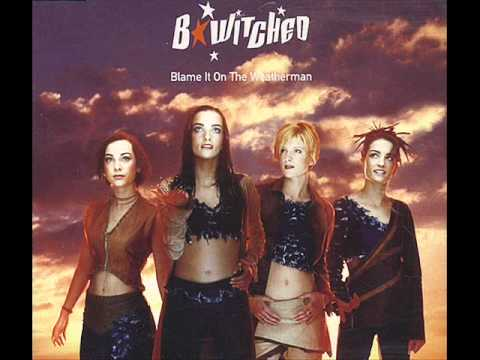 Bwitched - Blame It On The Weatherman