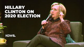 Hillary Clinton talks about the 2020 presidential election