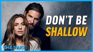 """A Star Is Born's Deeper Message: Don't Be """"Shallow"""""""