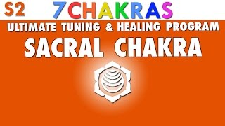 Sacral Chakra - Ultimate Tuning and Healing Program [ Swadhisthana ]