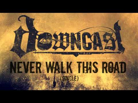 Downcast - Never Walk This Road [2013 SINGLE]
