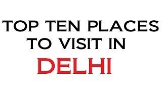 TOP TEN PLACES TO VISIT IN DELHI