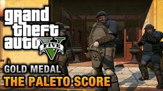 GTA 5 - Mission #52 - The Paleto Score [100% Gold Medal Walkthrough]