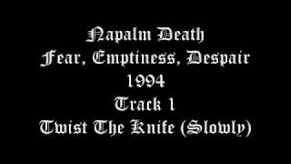 Napalm Death - Fear, Emptiness, Despair - 1994 - Track 1 - Twist The Knife (Slowly)