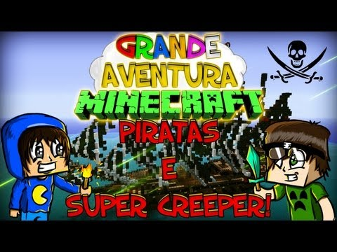 Minecraft: Grande Aventura - Piratas e Super Creeper! Parte 4