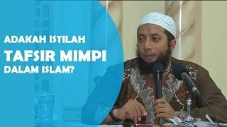 Apakah ada istilah tafsir mimpi dalam islam?, Ustadz DR Khalid Basalamah, MA