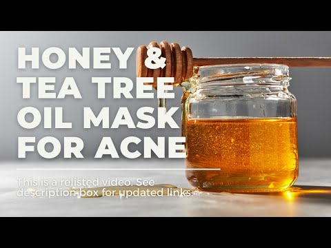 How To | Honey and Tea Tree Oil Face Mask for Acne