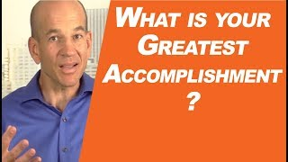 What is your GREATEST accomplishment?
