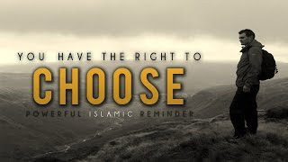 You Have The Right To Choose- Powerful Islamic Reminder