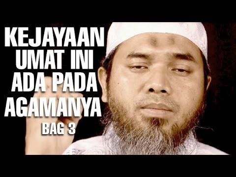 Serial Wasiat Nabi (17): Kejayaan Umat Ini Ada Pada Agamanya Bag 3 - Ustadz Afifi Abdul Wadud