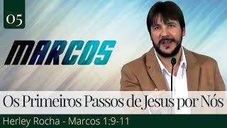05. Os Primeiros Passos de Jesus por Nós - Herley Rocha