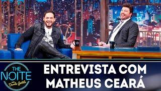 Entrevista com Matheus Ceará | The Noite (18/04/19)
