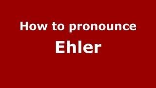 How to Pronounce Ehler - PronounceNames.com