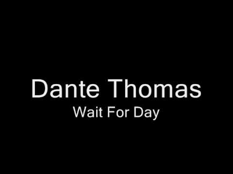 Dante Thomas - Wait For Day