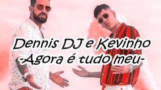 Kevinho Dennis Dj Agora é Tudo Meu Letra Sub Español