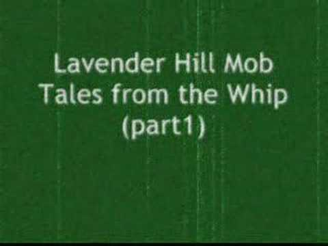 Lavender Hill Mob - Tales from the whip (Part 1)