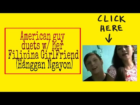 American guy duets w/ her Filipina GirlFriend (Hanggan Ngayon)