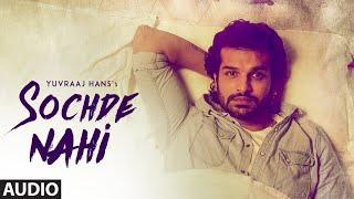 Sochde Nahi: Yuvraj Hans (Full Audio Song) Desi Routz | Maninder Kailey | A Tru Makers