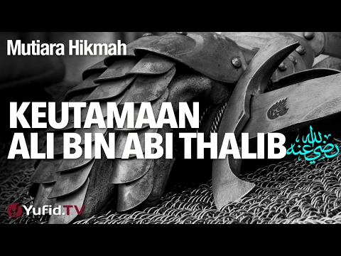 Mutiara Hikmah: Keutamaan Ali bin Abi Thalib - Ustadz DR Firanda Andirja, MA.