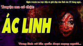 ÁC LINH - Truyện ma có thật về những linh hồn hóa quỷ  - Live Stream Quàng A Tũn