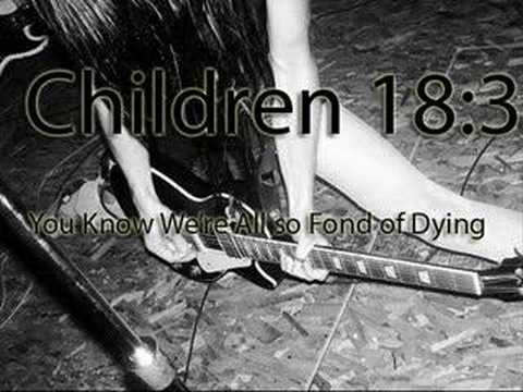 Children 18 3 - You Know Were All So Fond Of Dying