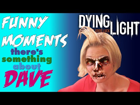 Dying Light | Funny Moments There's Something about Dave