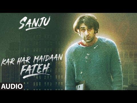 Kar Har Maidaan Fateh Full Audio | Sanju | Ranbir Kapoor | Rajkumar Hirani |Sukhwinder Singh |Shreya