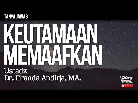 Tanya Jawab : Keutamaan Memaafkan - Ustadz Dr. Firanda Andirja, MA