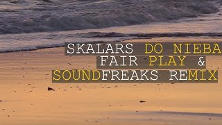 Skalars   Do Nieba (Fair Play & Soundfreaks Remix)