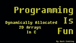How To Dynamically Allocate a 2D Array in C