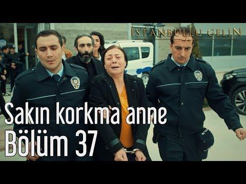 İstanbullu Gelin 37. Bölüm - Sakın Korkma Anne