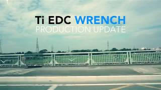Ti EDC Wrench - KS Production Update