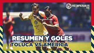 Toluca 3-2 Club América | Resumen Todos Los Goles | LigaMX - Clausura 2019 - Jornada 15