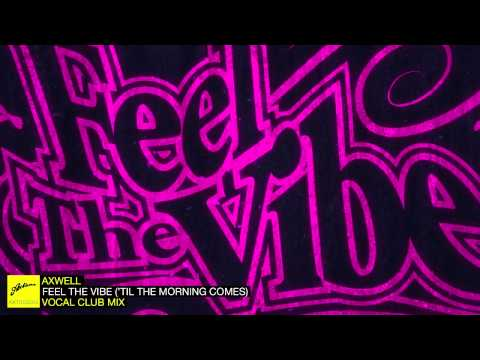 Axwell Feel The Vibe Til the Morning Comes Vocal Club