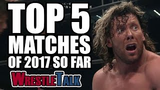 5 Best Wrestling Matches (WWE, TNA & More) | WrestleTalk Best Of 2017 So Far Awards