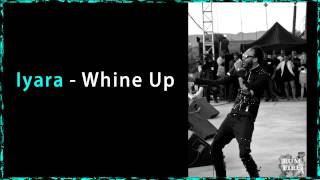 Watch Iyara Whine Up video